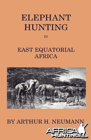 Elephant Hunting in East Equatorial Africa by Arthur H. Neumann 1898