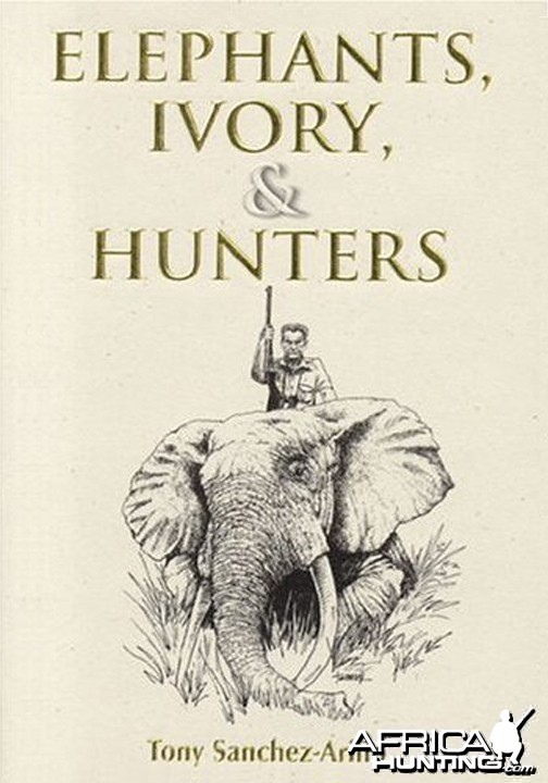 Elephants, Ivory, and Hunters by Tony Sanchez-Arino