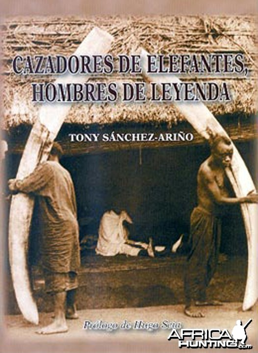 Cazadores de Elephantes, Hombres de Leyenda by Tony Sanchez-Arino