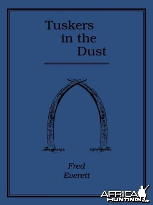Tuskers in the Dust by Frederick Everett