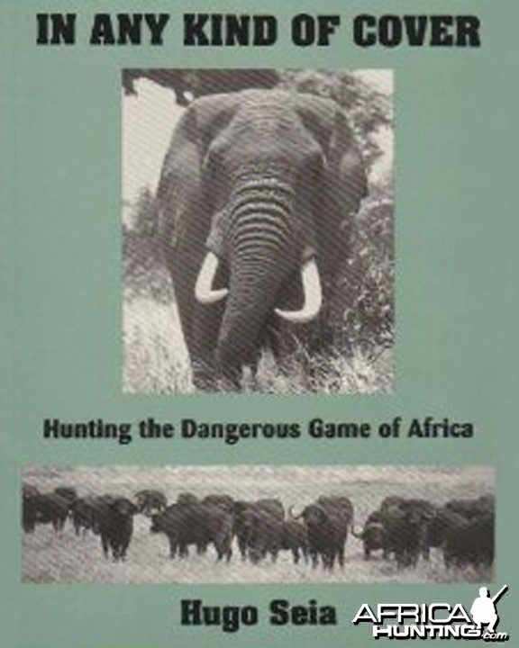 In Any Kind of Cover, Hunting the Dangerous Game of Africa by Hugo Seia